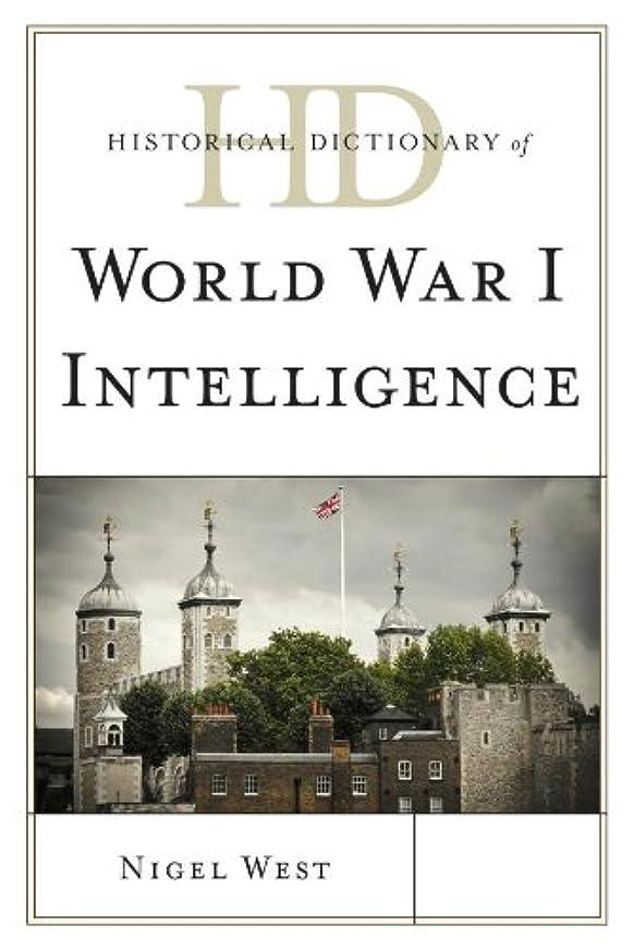インペリアル浸透する罪悪感Historical Dictionary of World War I Intelligence (Historical Dictionaries of Intelligence and Counterintelligence) (English Edition)
