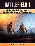 Guia Não Oficial Para O Battlefield 1 Para Windows 10 (Portuguese Edition)
