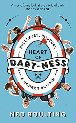 Heart of Dart-ness: Bullseyes, Boozers and Modern Britain (English Edition)