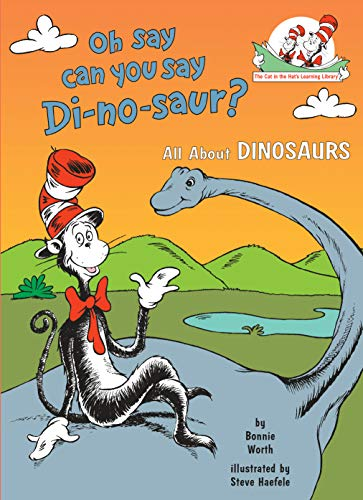 Oh Say Can You Say Di-no-saur?: All About Dinosaurs (Cat in the Hat