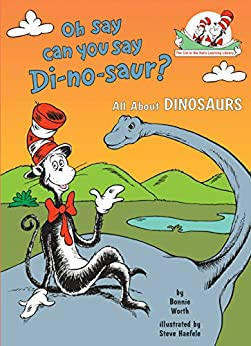 Oh Say Can You Say Di-no-saur?: All About Dinosaurs (Cat in the Hat's Learning Library) by [Bonnie Worth]