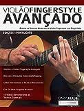 Violão Fingerstyle Avançado: Domine as Técnicas Modernas de Violão Fingerstyle Com Daryl Kellie (Guitarra Acústica Livro 1) (Portuguese Edition)