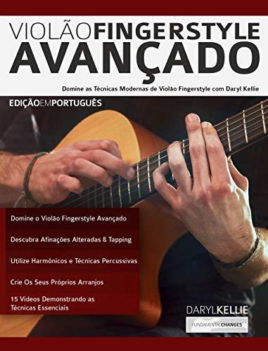 Violão Fingerstyle Avançado: Domine as Técnicas Modernas de Violão Fingerstyle Com Daryl Kellie (Guitarra Acústica Livro 1)