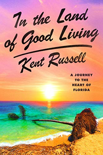 In the Land of Good Living: A Journey to the Heart of Florida (English Edition)