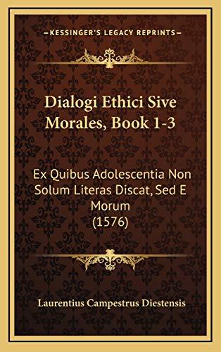 Dialogi Ethici Sive Morales, Book 1-3: Ex Quibus Adolescentia Non Solum Literas Discat, Sed E Morum (1576)