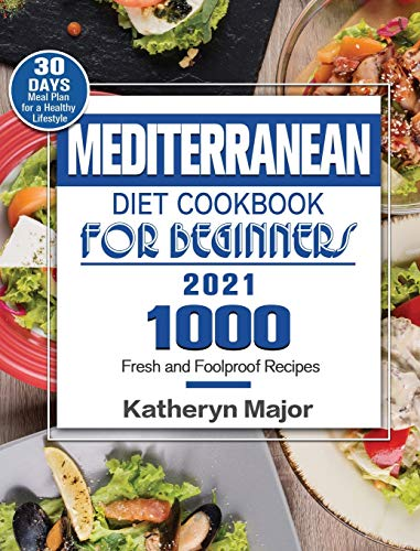 Compare Textbook Prices for Mediterranean Diet Cookbook For Beginners 2021: 1000 Fresh and Foolproof Recipes with 30-Day Meal Plan for a Healthy Lifestyle  ISBN 9781922572332 by Major, Katheryn