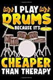 "I Play Drums Because It's Cheaper Than Therapy: Drummer Notebook - Inspirational Journal & Doodle Dairy: Dimensions: 15.2cm x 22.9cm (6"" x 9"") -120 Pages Of White Lined Paper"