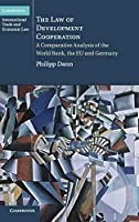 The Law of Development Cooperation: A Comparative Analysis of the World Bank, the EU and Germany (Cambridge International Trade and Economic Law, Series Number 11)