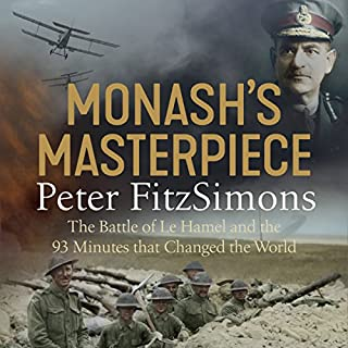 Monash's Masterpiece                   By:                                                                                                                                 Peter FitzSimons                               Narrated by:                                                                                                                                 Michael Carman                      Length: 15 hrs and 1 min     134 ratings     Overall 4.7