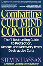Combatting Cult Mind Control: The Number 1 Best-selling Guide to Protection, Rescue and Recovery from Destructive Cults by Steven Hassan (1990-12-01)