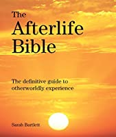 The Afterlife Bible: The Definitive Guide to Otherwordly Experience (Subject Bible)