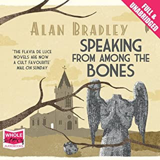 Speaking From Among the Bones                   By:                                                                                                                                 Alan Bradley                               Narrated by:                                                                                                                                 Sophie Aldred                      Length: 9 hrs and 23 mins     54 ratings     Overall 4.3