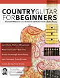 Country Guitar for Beginners: A Complete Country Guitar Method to Learn Traditional and Modern Country Guitar Playing (play country guitar...