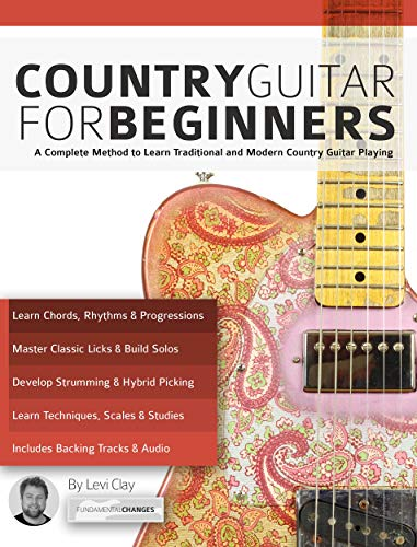Country Guitar for Beginners: A Complete Country Guitar Method to Learn Traditional and Modern Country Guitar Playing (play country guitar Book 1) (English Edition)