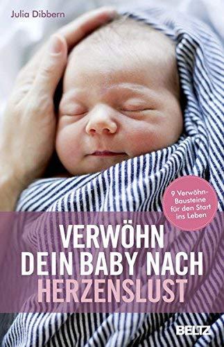 Verwöhn dein Baby nach Herzenslust: 9 Verwöhn-Bausteine für den Start ins Leben by Julia Dibbern(24. September 2018)