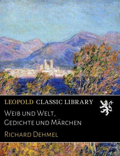 Weib und Welt, Gedichte und Märchen