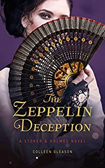 The Zeppelin Deception: A Stoker & Holmes Book (Stoker and Holmes 5) by [Colleen Gleason]