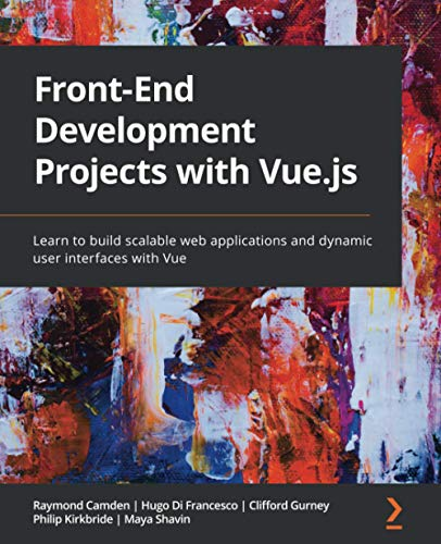 Front-End Development Projects with Vue.js: Learn to build scalable web applications and dynamic user interfaces with Vue
