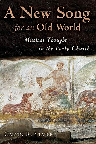 Compare Textbook Prices for A New Song for an Old World: Musical Thought in the Early Church Calvin Institute of Christian Worship Liturgical Studies  ISBN 9780802832191 by Stapert, Calvin R.