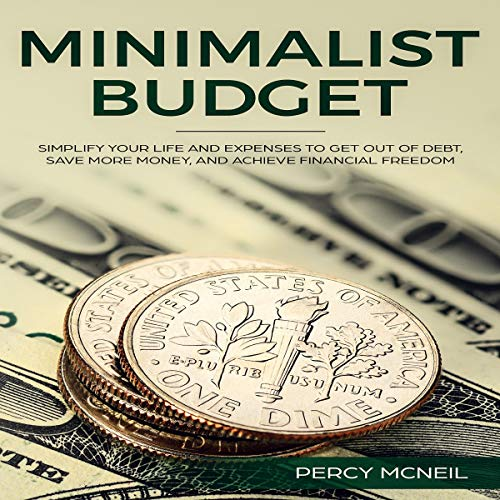 Minimalist Budget: Simplify Your Life and Expenses to Get Out of Debt, Save More Money, and Achieve Financial Freedom audiobook cover art