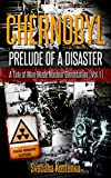 CHERNOBYL - PRELUDE OF A DISASTER: A Tale of Man-Made Nuclear Devastation
