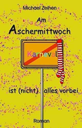 Am Aschermittwoch ist (nicht) alles vorbei: Ein Karnevalsroman (nicht nur) für Männer