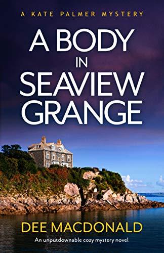 A Body in Seaview Grange: An unputdownable cozy mystery novel (A Kate Palmer Novel Book 2) by [Dee MacDonald]