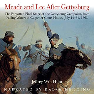 Meade and Lee After Gettysburg: The Forgotten Final Stage of the Gettysburg Campaign, from Falling Waters to Culpeper Court House, July 14-31, 1863                   Written by:                                                                                                                                 Jeffrey Wm Hunt                               Narrated by:                                                                                                                                 Colonel Ralph Henning                      Length: 8 hrs and 18 mins     Not rated yet     Overall 0.0