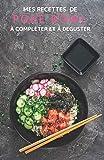 Mes recettes de Poke Bowl à compléter et à déguster: Mes 50 recettes choisies de BUDDHA BOWL et de POKE BOWL à compléter, cuisiner et déguster : Livre ... Recettes healthy et savoureuses I Idée cadeau