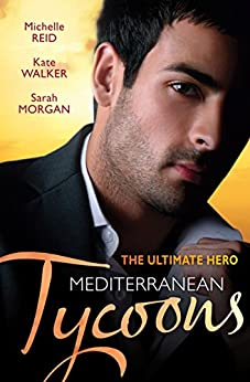 The Ultimate Hero: Mediterranean Tycoons - 3 Book Box Set, Volume 3 (Wedlocked!) by [Sarah Morgan, Kate Walker, Michelle Reid]