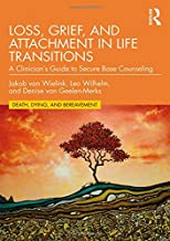 Loss, Grief, and Attachment in Life Transitions: A Clinician's Guide to Secure Base Counseling (Series in Death, Dying, and Bereavement)