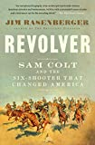 Revolver: Sam Colt and the Six-Shooter That Changed America (English Edition)
