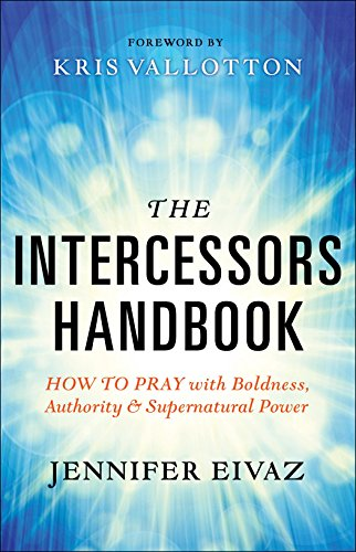 The Intercessors Handbook: How to Pray with Boldness Authority and Supernatural Power