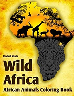 Wild Africa - African Animals Coloring Book: 40 Detailed Patterns of Safari Wildlife: Lions, Elephants, Giraffes, Zebra, Buffalo, Crocodile and More For Adults & Teenagers