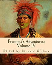 Fremont's Adventures; Volume IV: To Alta California and the Great Basin