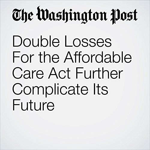 Double Losses For the Affordable Care Act Further Complicate Its Future copertina