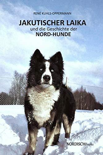 Jakutischer Laika und die Geschichte der Nord-Hunde