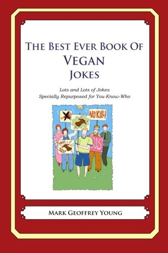 The Best Ever Book of Vegan Jokes: Lots and Lots of Jokes Specially...
