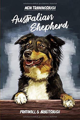 Trainingsbuch Australian Shepherd: 6x9 Protokoll und Arbeitsbuch zum selbst Ausfüllen, Ideal als Tagebuch fürs Aussie Training in der Hundeschule und für die Erziehung von Hunden