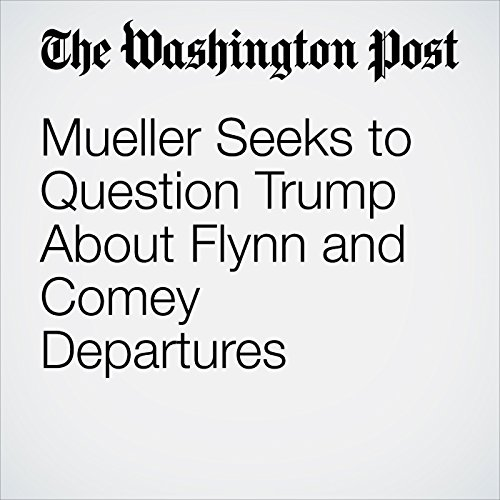 Mueller Seeks to Question Trump About Flynn and Comey Departures copertina