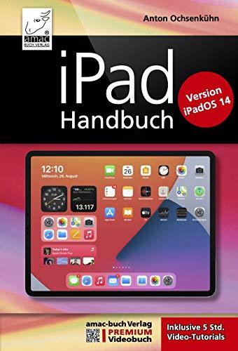 iPad Handbuch mit iPadOS 14 - PREMIUM Videobuch: Buch + 5 h Videotutorials: Für alle iPad-Modelle geeignet (German Edition)