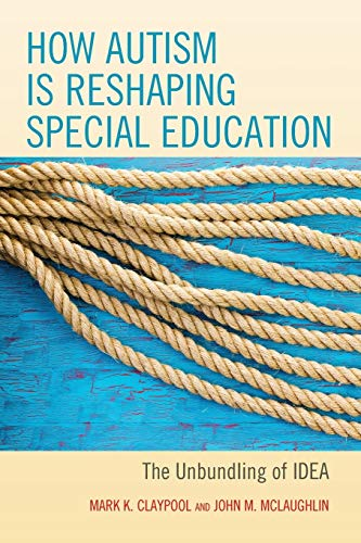 Compare Textbook Prices for How Autism is Reshaping Special Education: The Unbundling of IDEA  ISBN 9781475834970 by Claypool, Mark K.,McLaughlin, John Michael