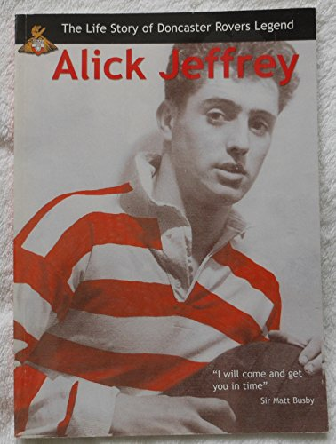 The Life Story of Doncaster Rovers Legend Alick Jeffrey