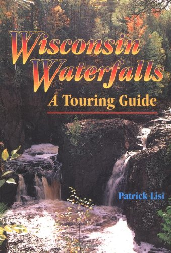 Wisconsin Waterfalls: A Touring Guide