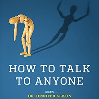 How to Talk to Anyone     Overcome Shyness, Social Anxiety and Low Self-Confidence & Be Able to Chat to Anyone!              By:                                                                                                                                 Jennifer Alison                               Narrated by:                                                                                                                                 Rachel Austin                      Length: 3 hrs and 2 mins     406 ratings     Overall 4.2