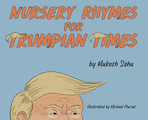 Compare Textbook Prices for Nursery Rhymes For Trumpian Times  ISBN 9781734316933 by Sahu, Mukesh,Plurad, Michael