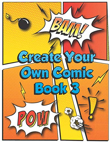 Create Your Own Comic Book 3: Super Fun Blank Comics, Create Your Own Comic Books For Kids Of All Ages, Great As Gifts And Occupied For Hours