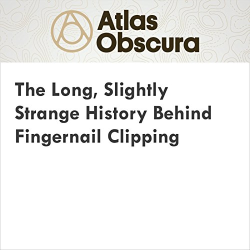 The Long, Slightly Strange History Behind Fingernail Clipping audiobook cover art