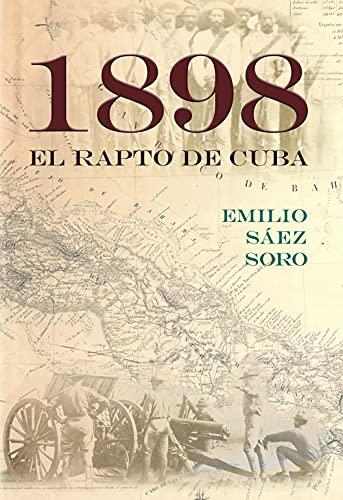 1898: El rapto de Cuba (Spanish Edition)