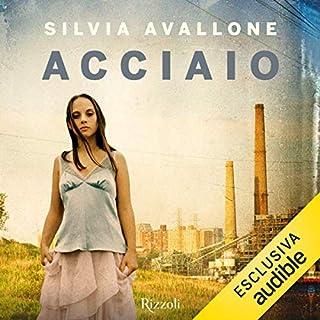 Acciaio                   Di:                                                                                                                                 Silvia Avallone                               Letto da:                                                                                                                                 Chiara Francese                      Durata:  10 ore e 36 min     106 recensioni     Totali 4,3